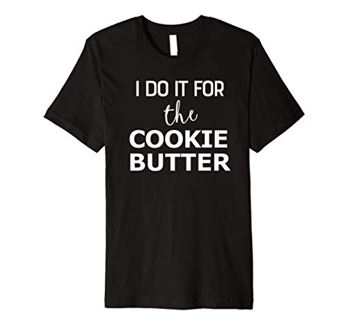 I Do It For The Cookie Butter Funny Gift Premium T-Shirt