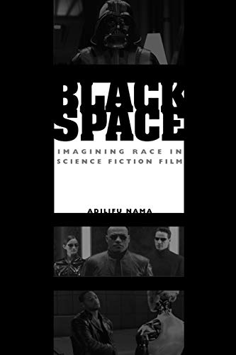 Compare Textbook Prices for Black Space: Imagining Race in Science Fiction Film Illustrated Edition ISBN 9780292717459 by Nama, Adilifu