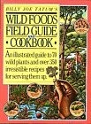 Billy Joe Tatum's Wild Foods Field Guide and Cookbook: An Illustrated Guide to 70 Wild Plants, and over 350 Irresistible Recipes for Serving Them Up