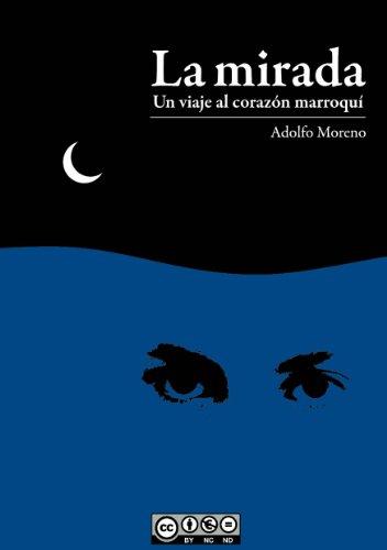 La mirada: Un viaje al corazón marroquí eBook: Moreno, Adolfo, Cerezo, Alejandro, Díaz, Antonio, Munera, Mario: Amazon.es: Tienda Kindle