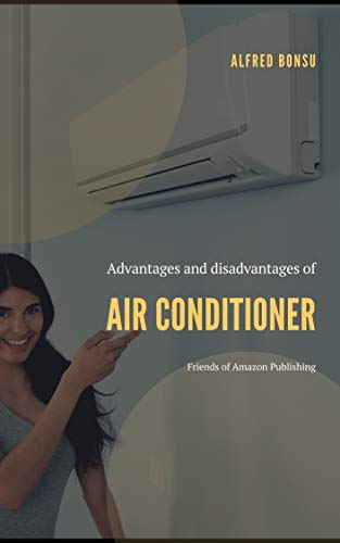 ADVANTAGES & DISADVANTAGES OF AIR CONDITIONER (English Edition)