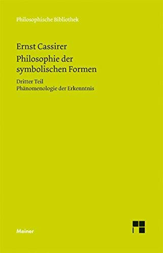 Philosophie der symbolischen Formen: Dritter Teil: Phänomenologie der Erkenntnis (Philosophische Bibliothek 609)