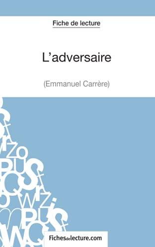L'adversaire d'Emmanuel Carrère (Fiche de lecture): Analyse complète de l'oeuvre