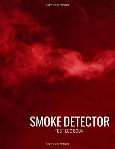 Smoke Detector Test Log Book: Fire Inspection And Testing Diary - For Landlords, Businesses, Schools Etc   Health And Safety Compliance Record Book   Fire Alarm Checklist & Information Organiser