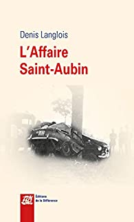 L'affaire Saint-Aubin par Denis Langlois