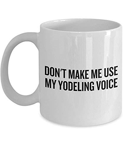 Lustige Kaffeetasse personalisierte Tassen 11 Unzen Print Mug Freund Geburtstag Familie Geschenk - lassen Sie mich nicht meine Jodel Stimme verwenden