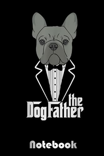 The Dogfather! French Bulldog Dad Frenchie Papa 70 Notebook: Blank Wide Lined Workbook for Back to School, Kids, Boys, Girls, School, Students, Teens, ... | Creative Dog Cover | 6.5 x 11 in 120 pages