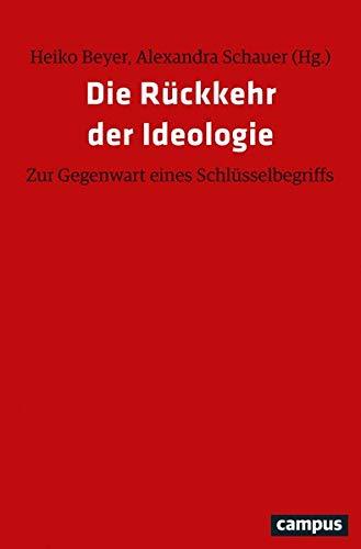 Die Rückkehr der Ideologie: Zur Gegenwart eines Schlüsselbegriffs