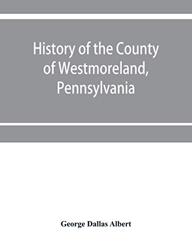 Compare Textbook Prices for History of the county of Westmoreland, Pennsylvania, with biographical sketches of many of its pioneers and prominent men  ISBN 9789353951337 by Dallas Albert, George