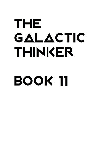 The Galactic Thinker - Bool 11: An Introduction to the Philosophy of Perpetual Universal Survival and Morality for the Space Age (English Edition)