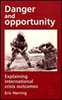 Danger and Opportunity: Explaining International Crisis Outcomes
