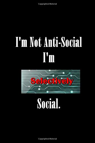 I'm Not Anti-Social I'm Selectively Social: Lined notebook / Journal For Work and School.