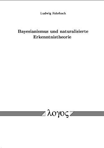 Bayesianismus und naturalisierte Erkenntnistheorie