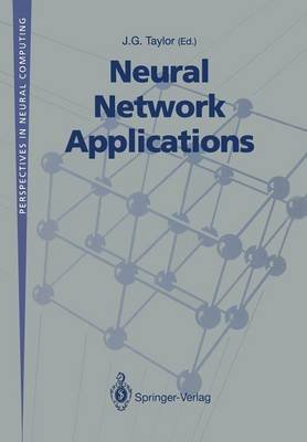 [(Neural Network Applications : Proceedings of the Second British Neural Network Society Meeting (NCM '91), London, October 1991)] [Edited by J. G. Taylor] published on (October, 1992)