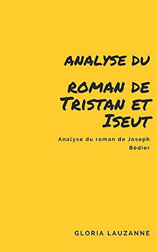 Analyse du roman de Tristan et Iseut: Analyse du roman de Joseph Bédier