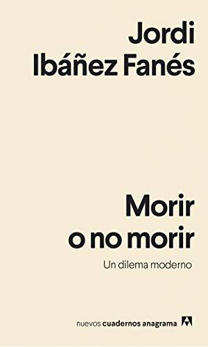 Morir o no morir: Un dilema moderno: 24 (Nuevos cuadernos Anagrama)
