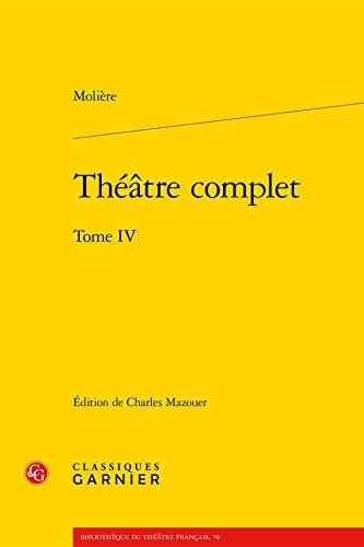 Theatre Complet. Tome IV (Bibliotheque Du Theatre Francais)