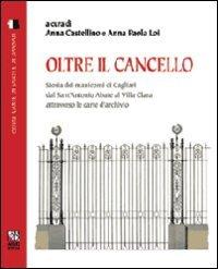 Oltre il cancello. Storia dei manicomi di Cagliari dal S. Antonio Abate al villa Clara attraverso le carte d'archivio