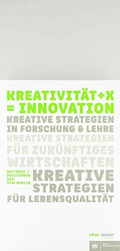 Kreativität + X = Innovation (Beiträge und Positionen der HTW Berlin)
