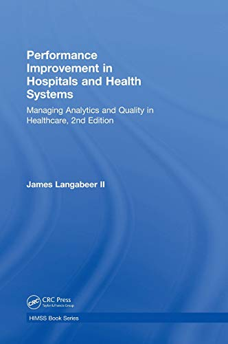 Performance Improvement in Hospitals and Health Systems: Managing Analytics and Quality in Healthcare, 2nd Edition (Himss Book)
