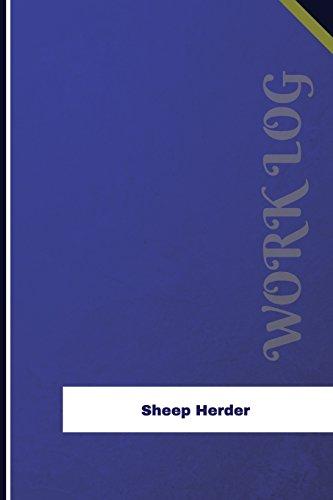 Sheep Herder Work Log: Work Journal, Work Diary, Log - 126 pages, 6 x 9 inches (Orange Logs/Work Log)