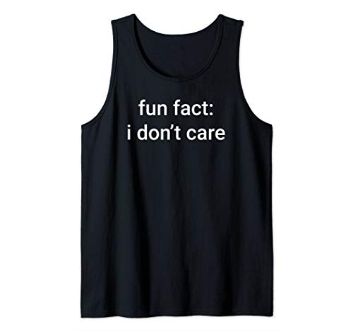 fun fact: i don't care funny meme quote sarcasm memes Tank Top