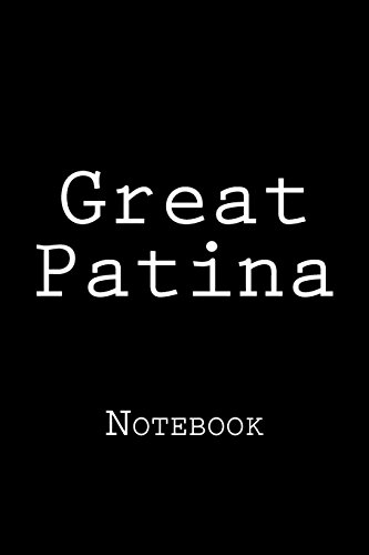 """Great Patina: Notebook, 150 lined pages, 6\"""" x 9\"""", softcover"""