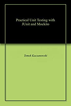 Practical Unit Testing with JUnit and Mockito by [Tomek Kaczanowski]