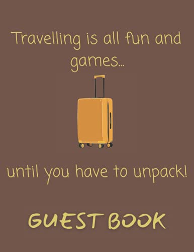 Travelling Is All Fun And Games Guest Book: Funny Guest Book for Vacation Home, 120 Pages, 8.5 x 11 inches, Cream