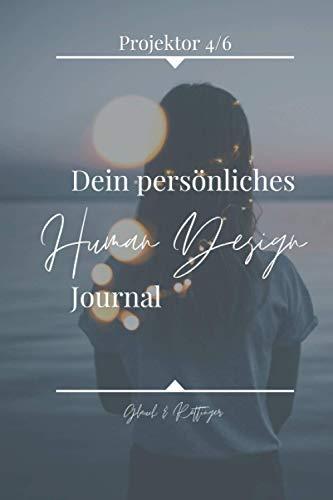 Dein persönliches Human Design Journal – Projektor 4/6:: für Einsteiger + Anfänger personalisiert, zum Ausfüllen von Chart und Profil, Mondkalender ... Tagebuch, Achtsamkeit, Workbook oder Geschenk