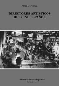 Directores artísticos del cine español (Cátedra/Filmoteca Española. Serie Mayor)