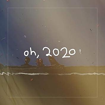 Oh, 2020?