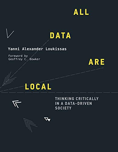 All Data Are Local: Thinking Critically in a Data-Driven Society (Mit Press)