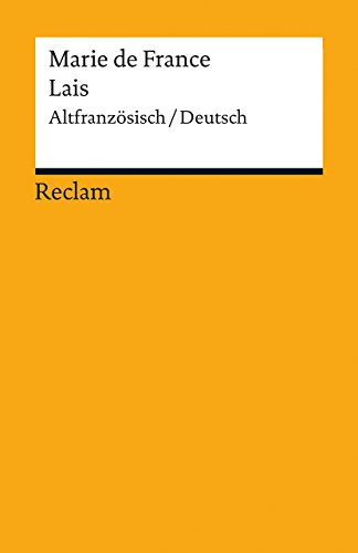 Lais: Guigemar - Bisclavret - Lanval - Yonec - Laüstic - Chievrefoil. Altfranzösisch/Deutsch (Reclams Universal-Bibliothek)