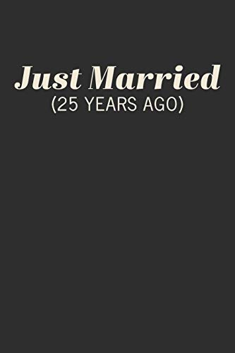 Just Married (25 Years Ago): Blank Lined Book for Anniversary Parties with Funny Cover Quote Design in Black and White