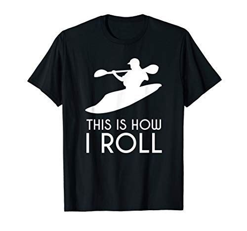 Funny Whitewater Kayak, Kayaking, This is How I Roll T-Shirt