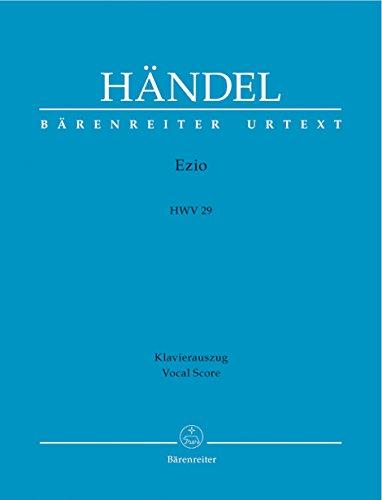 Ezio: Dramma per musica in tre atti HWV 29. Neuer Klavierauszug von Andreas Kröhs basierend auf Band II/26 der Hallischen Händel-Ausgabe; Bärenreiter ... Strohm; Mit ausführlichem Vorwort (dt./engl.)