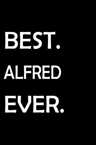 BEST. ALFRED. EVER. Funny Personalized Joke Gift Idea: Lined Notebook/Journal,120 Pages ,6x9,...