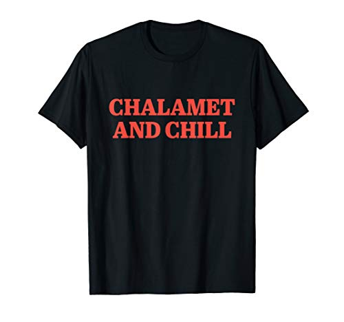 Chalamet And Chill Funny T-Shirt T-Shirt