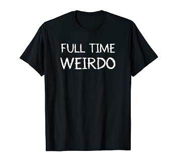 full time weirdo shirt