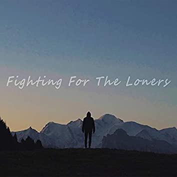 Fighting For The Loners