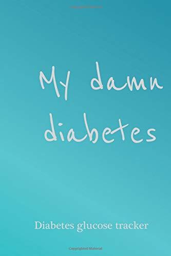 My Damn Diabetes - Diabetes Glucose Tracker: diabetic notebook, diabetic journal log book