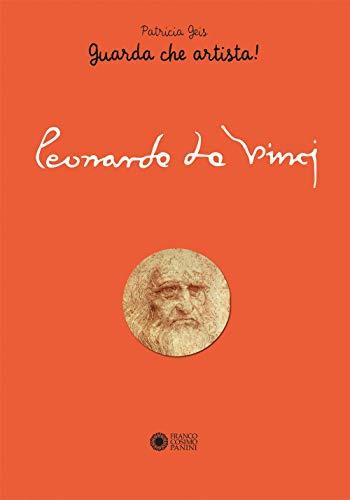 Leonardo da Vinci. Guarda che artista! (Libri ad arte)