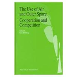 The Use of Air and Outer Space Cooperation and Competition:Proceedings of the International Conference on Air and Outer Space at the Service of World ... Held in Beijing from 21-23 August 1995