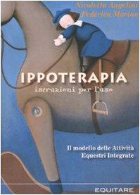 Ippoterapia: istruzioni per l'uso. Il modello delle attività equestri integrate