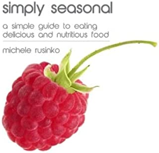 simply seasonal: a simple guide to eating delicious and nutritious food