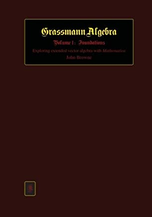 Grassmann Algebra Volume 1: Foundations: Exploring extended vector algebra with Mathematica by John Browne(2012-09-17)