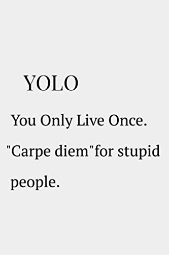 YOLO, You Only Live Once. 'Carpe diem' for stupid people: notbook gift journal 110 pages 6x9 inch Coworker personalized