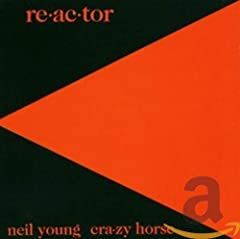 Neil Young & Crazy Horse- Reactor