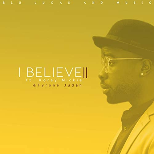 BLU Lucas and Music feat. Korey Mickie & Tyrone Judah